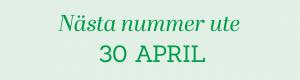 Nästa nummer ute 30 APRIL